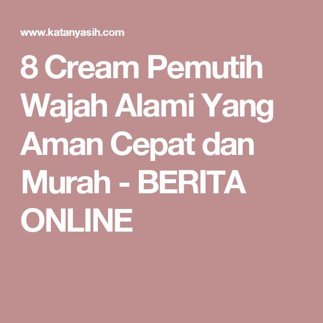 8 Cream Pemutih Wajah Alami Yang Aman Cepat dan Murah - BERITA ONLINE