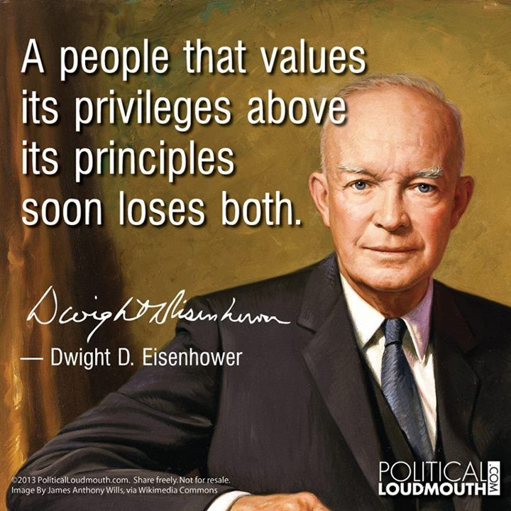A people that values its privileges above its principles soon loses both. - Dwight Eisenower