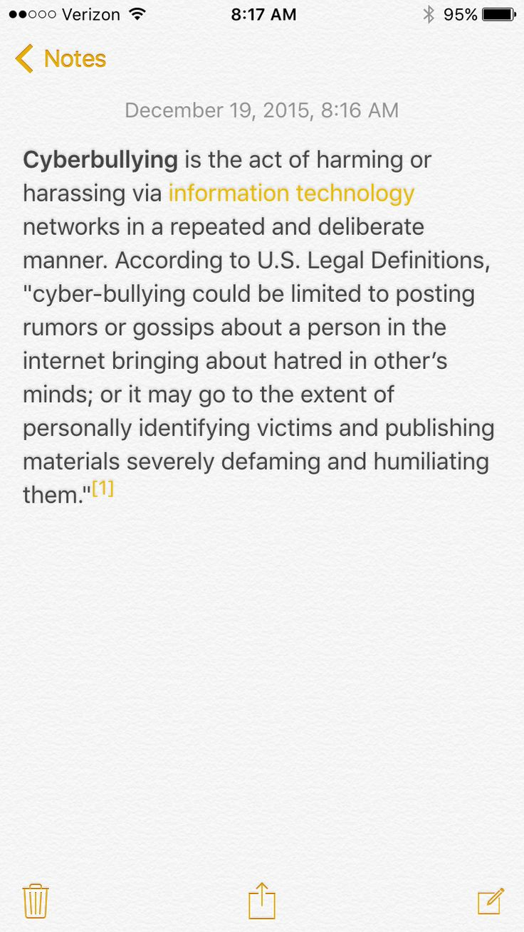 """Cyberbullying is the act of harming or harassing via information technology networks in a repeated and deliberate manner. According to U.S. Legal Definitions, """"cyber-bullying could be limited to posting rumors or gossips about a person in the internet bringing about hatred in other's minds; or it may go to the extent of personally identifying victims and publishing materials severely defaming and humiliating them.""""[1]"""