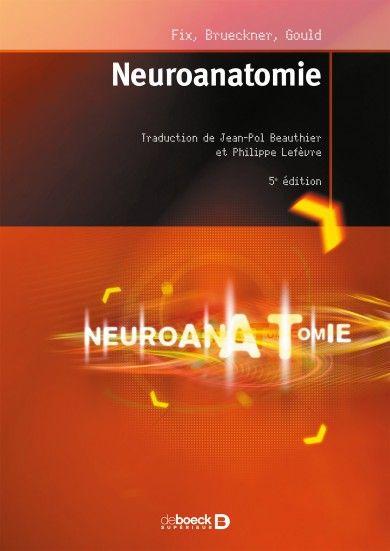 Neuroanatomie / Douglas J. Gould, Jennifer K. Brueckner-Collins. 5e édition. De Boeck, 2017 Lilliad Cote 611.8 FIX