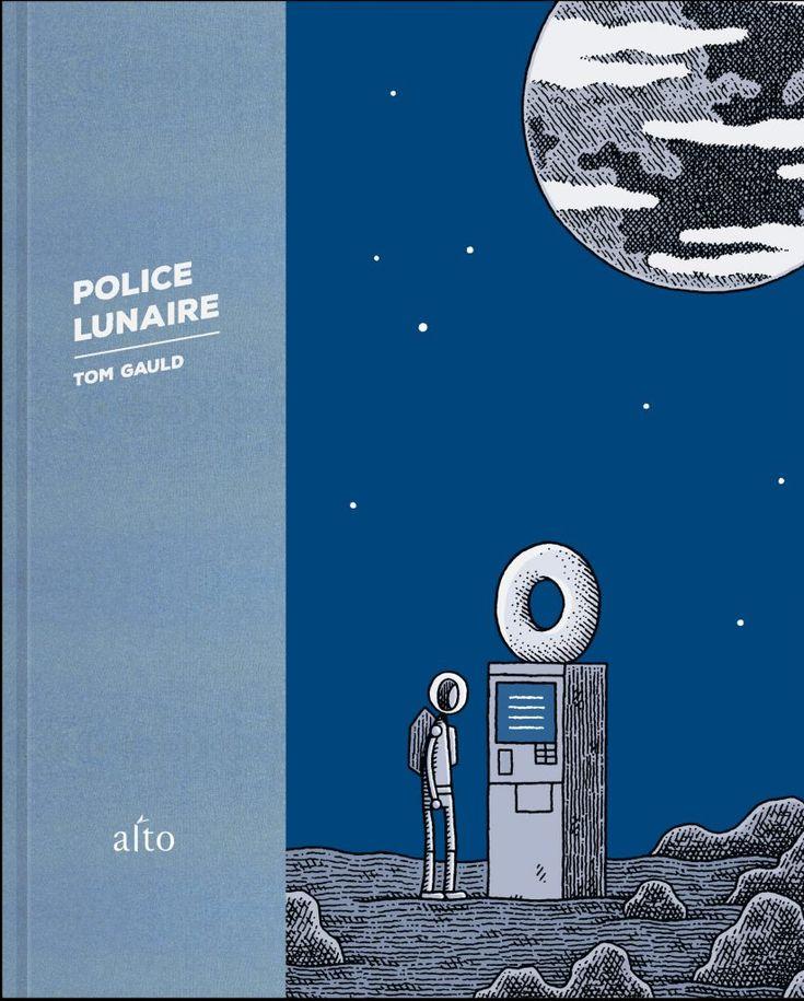 Police Lunaire   Tom Gauld   Traduit de l'anglais par Catherine Leroux   Alto   Septembre 2016