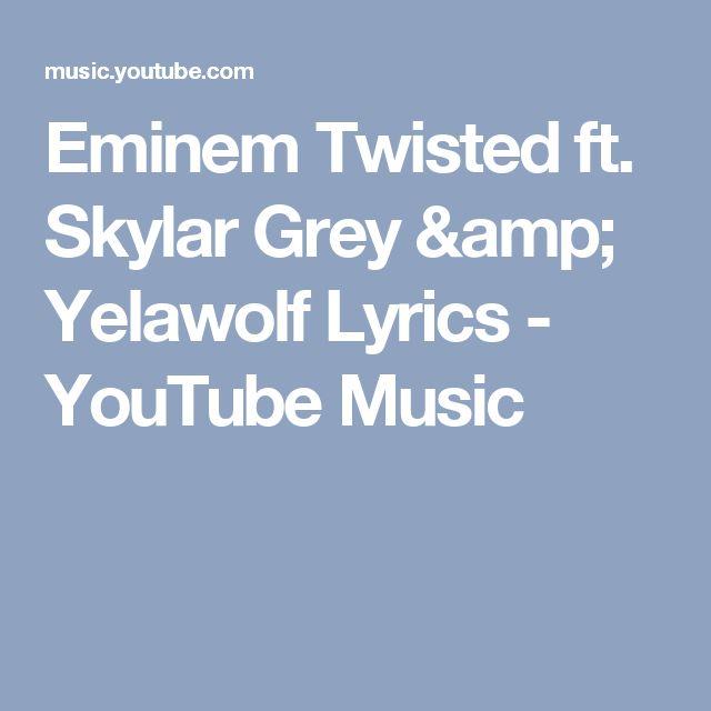 Eminem Twisted ft. Skylar Grey & Yelawolf Lyrics - YouTube Music