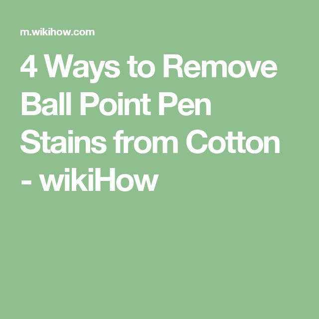 4 Ways to Remove Ball Point Pen Stains from Cotton - wikiHow