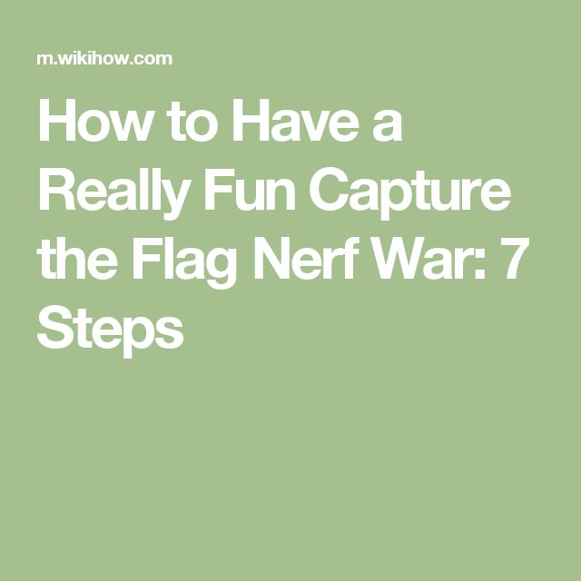 Have A Really Fun Capture The Flag Nerf War