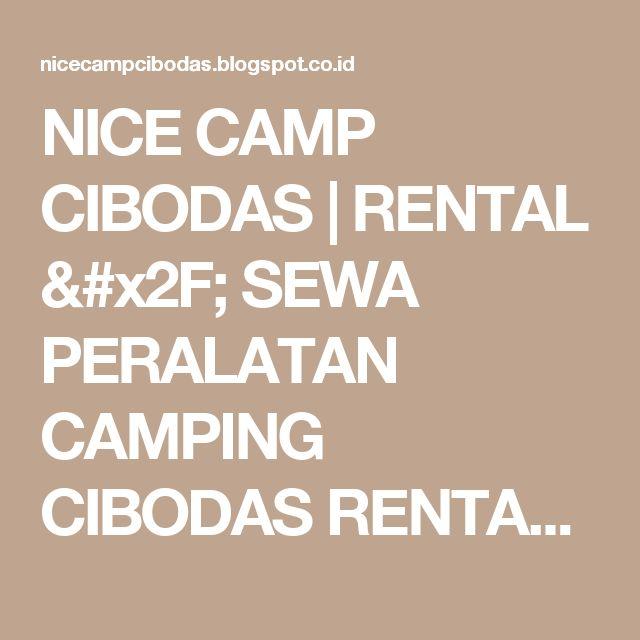 NICE CAMP CIBODAS | RENTAL / SEWA PERALATAN CAMPING CIBODAS  RENTAL / SEWA TENDA CAMPING CIBODAS: NICE CAMP CIBODAS | SEWA TENDA CAMPING CIBODAS RENTAL ALAT KEMPING CIBODAS SEWA ALAT/TENDA KAMPING di GOLF PARK CIBODAS