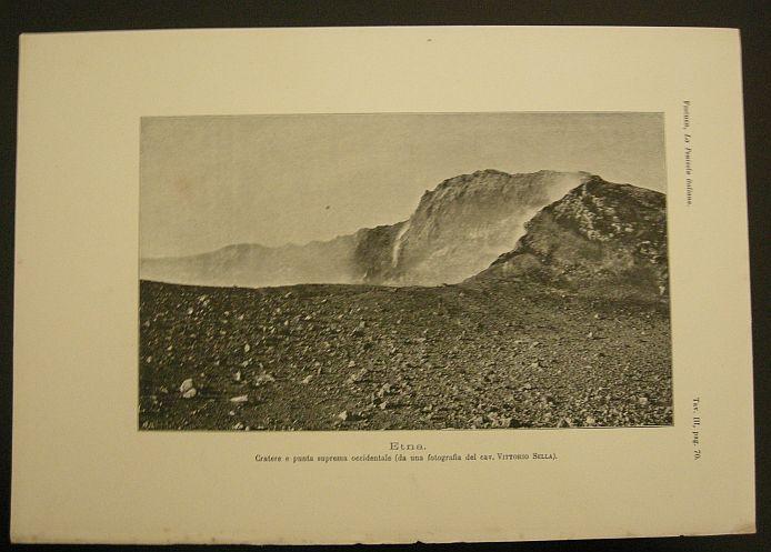 Etna. Cratere e punta suprema occidentale (da una fotografia del cav. Vittorio Stella). s.d. (ma 1902). Etna - Vulcano - Sicilia - Cratere - Veduta- Stampa - Geografia -  -