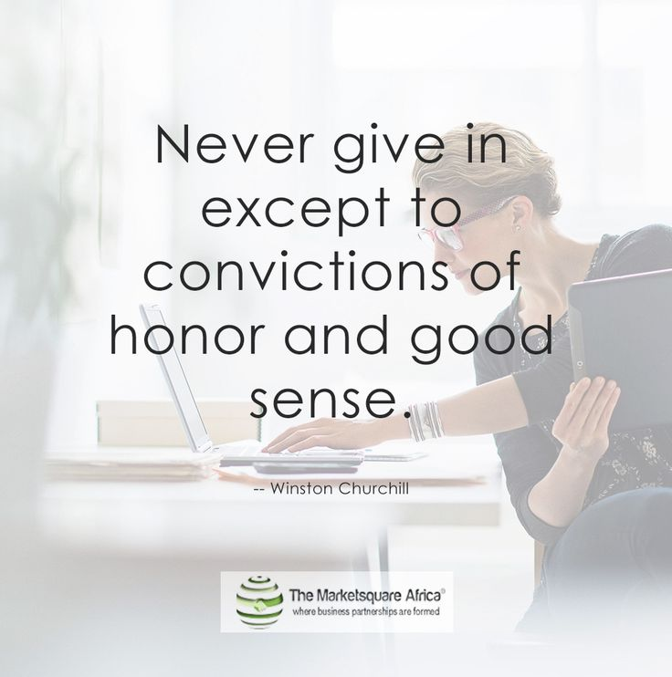 Never give in except to convictions of honor and good sense.