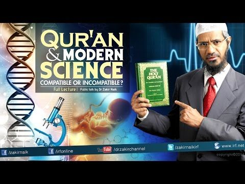 Dr Zakir Naik   Qur'an and Modern Science Compatible or Incompatible   CHENNAI   Full Length - YouTube