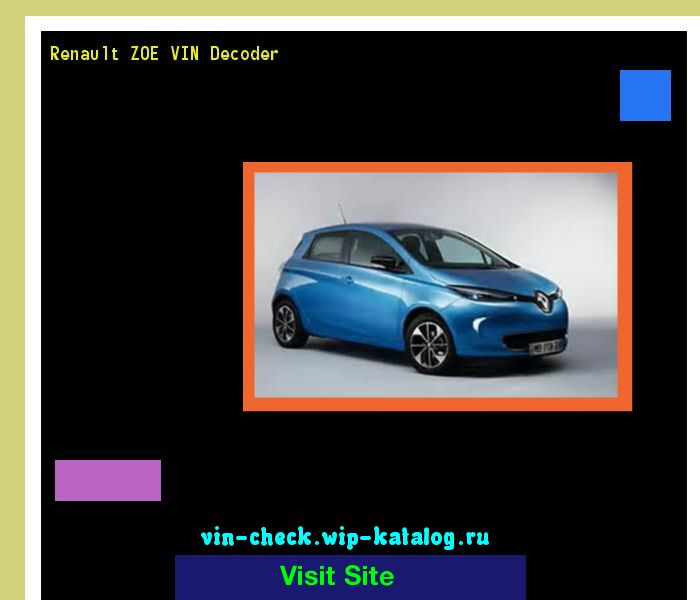 Renault ZOE VIN Decoder - Lookup Renault ZOE VIN number. 185725 - Renault. Search Renault ZOE history, price and car loans.