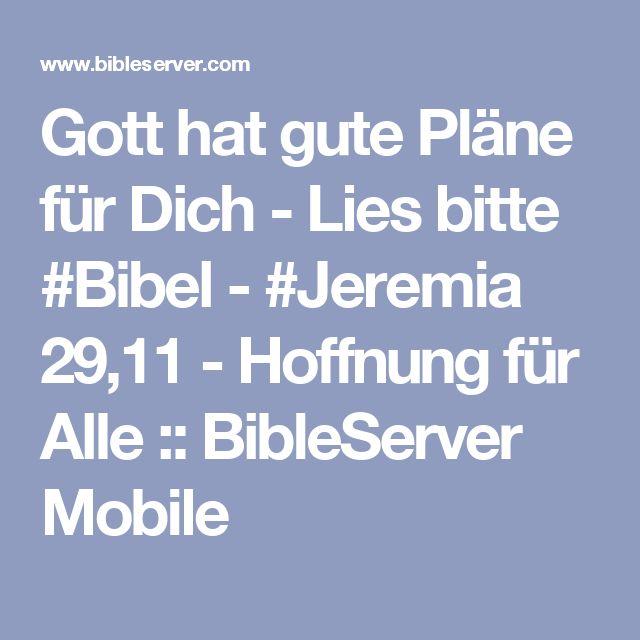 Gott hat gute Pläne für Dich  -  Lies bitte #Bibel - #Jeremia 29,11 - Hoffnung für Alle :: BibleServer Mobile