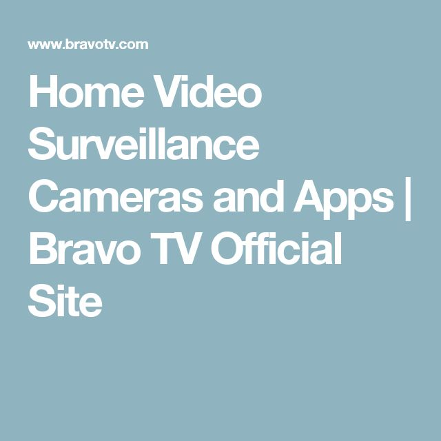 Home Video Surveillance Cameras and Apps | Bravo TV Official Site
