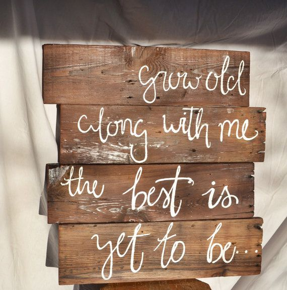 This listing is for a wooden sign, hand made and hand painted, reading •Grow Old Along With Me, the Best is Yet to Be. Perfect as a decoration