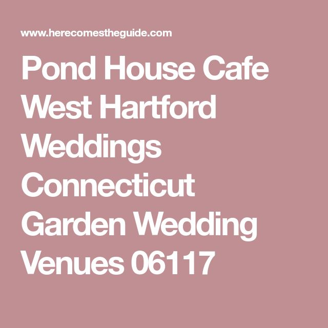 Pond House Cafe West Hartford Weddings Connecticut Garden Wedding Venues 06117