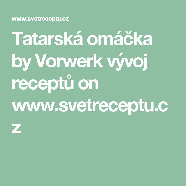 Tatarská omáčka by Vorwerk vývoj receptů  on www.svetreceptu.cz