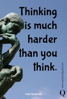 Thinking is much harder than you think.  quote #thinking #think #hard #harder #quote #quotes