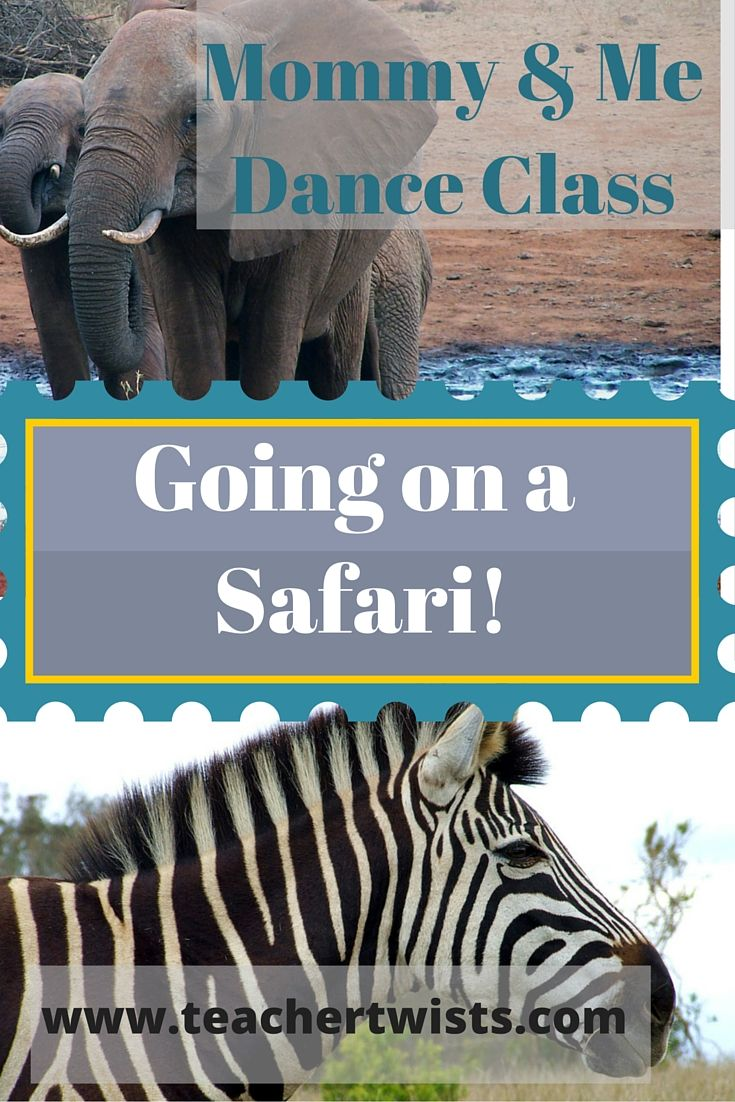 Mommy and me Dance class idea!  Let's go on a safari and dance all the animals.