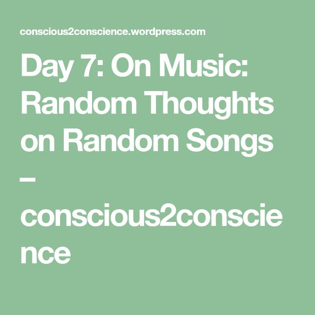 Day 7: On Music: Random Thoughts on Random Songs  – conscious2conscience
