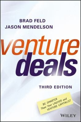 Venture Deals: Be Smarter Than Your Lawyer and Venture Capitalist, Edition 3 by Brad Feld, Jason Mendelson – Books on Google Play