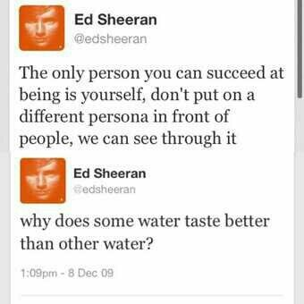 The two sides of Edward Sheeran everybody: deep and emotional vs. absolutely silly.....lol this is soooo  me