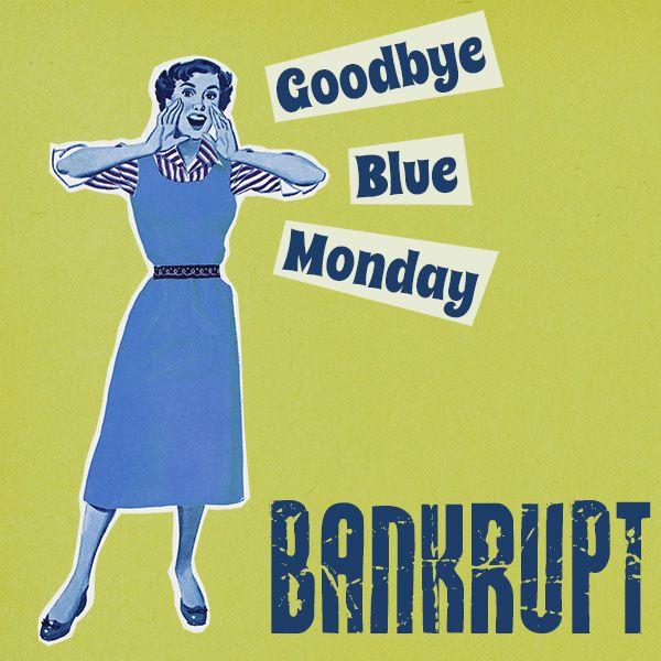 BANKRUPT: Goodbye Blue Monday EP