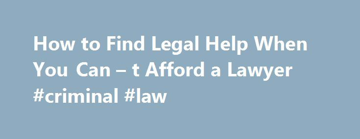 How to Find Legal Help When You Can – t Afford a Lawyer #criminal #law http://attorney.remmont.com/how-to-find-legal-help-when-you-can-t-afford-a-lawyer-criminal-law/  #attorney help How to Find Legal Help When You Can't Afford a Lawyer If you don't have the cash to spend on someone to represent you, seeking advice from an up-and-coming law student is a good option. (iStockphoto) Usually when you hire an attorney, it's to avoid being soaked financially by an ex-spouse. former business […]