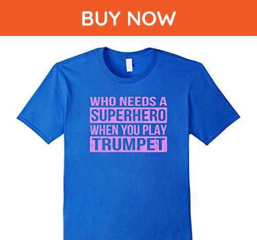 Mens Who Needs a Superhero When You Play Trumpet T-Shirt (Pink) XL Royal Blue - Superheroes shirts (*Amazon Partner-Link)