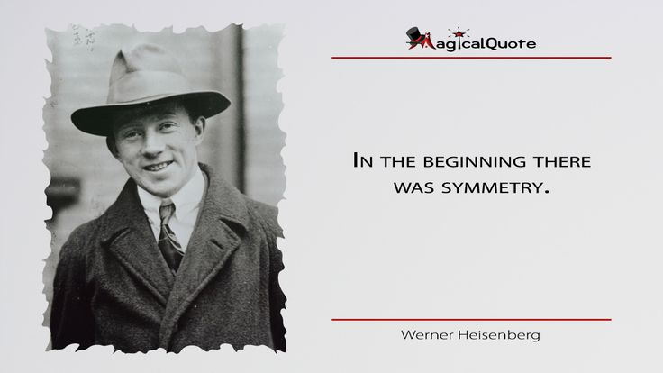 #WernerHeisenberg: In the beginning there was symmetry.  More on: http://www.magicalquote.com/authorname/werner-heisenberg/ #quotes