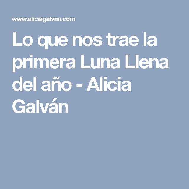 Lo que nos trae la primera Luna Llena del año - Alicia Galván