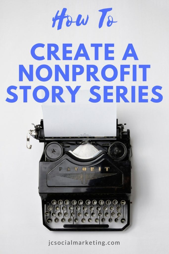 How To Create A Story Series For Your Nonprofit Marketing For The Modern Nonprofit Nonprofit Marketing Nonprofit Social Media Nonprofit Marketing Design