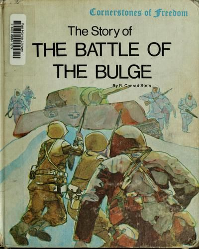 The story of the Battle of the Bulge by R. Conrad Stein, 32 pgs.