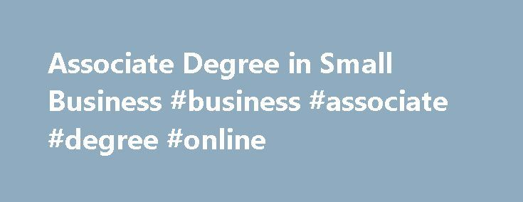 Associate Degree in Small Business #business #associate #degree #online http://milwaukee.remmont.com/associate-degree-in-small-business-business-associate-degree-online/  # Online Associate Degree in Small Business Entrepreneurship is living a few years of your life like most people won t, so that you can spend the rest of your life like most people can t. -Anon. MBA student, quoted in Entrepreneur Magazine There s nothing quite like being your own boss. You make all the decisions, take all…