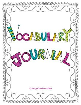 Vocabulary Journal! This vocabulary journal includes a colorful cover and 20 identical journal pages with room for 2 vocabulary words per page. A modified Frayer Model, the space for each vocabulary word features the following: vocabulary word in the center the definition a picture synonyms/examples antonyms/non-examples a sentence (Priced Item)