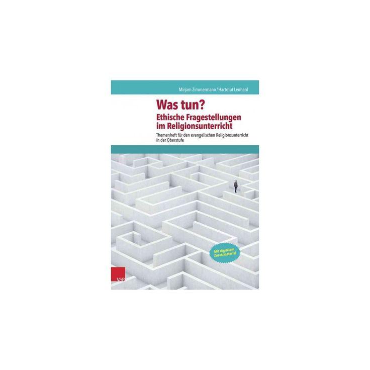 Was Tun? Ethische Fragestellungen Im Religionsunterricht (Paperback) (Hartmut Lenhard & Mirjam