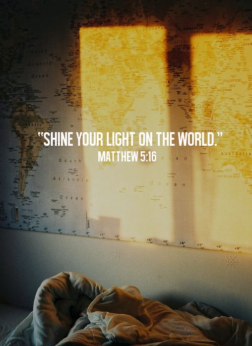 "spiritualinspiration: ""Let your light shine before men that..."