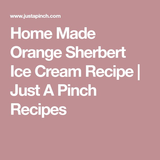 Home Made Orange Sherbert Ice Cream Recipe | Just A Pinch Recipes