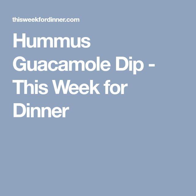 Hummus Guacamole Dip - This Week for Dinner