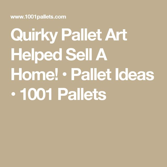 Quirky Pallet Art Helped Sell A Home! • Pallet Ideas • 1001 Pallets