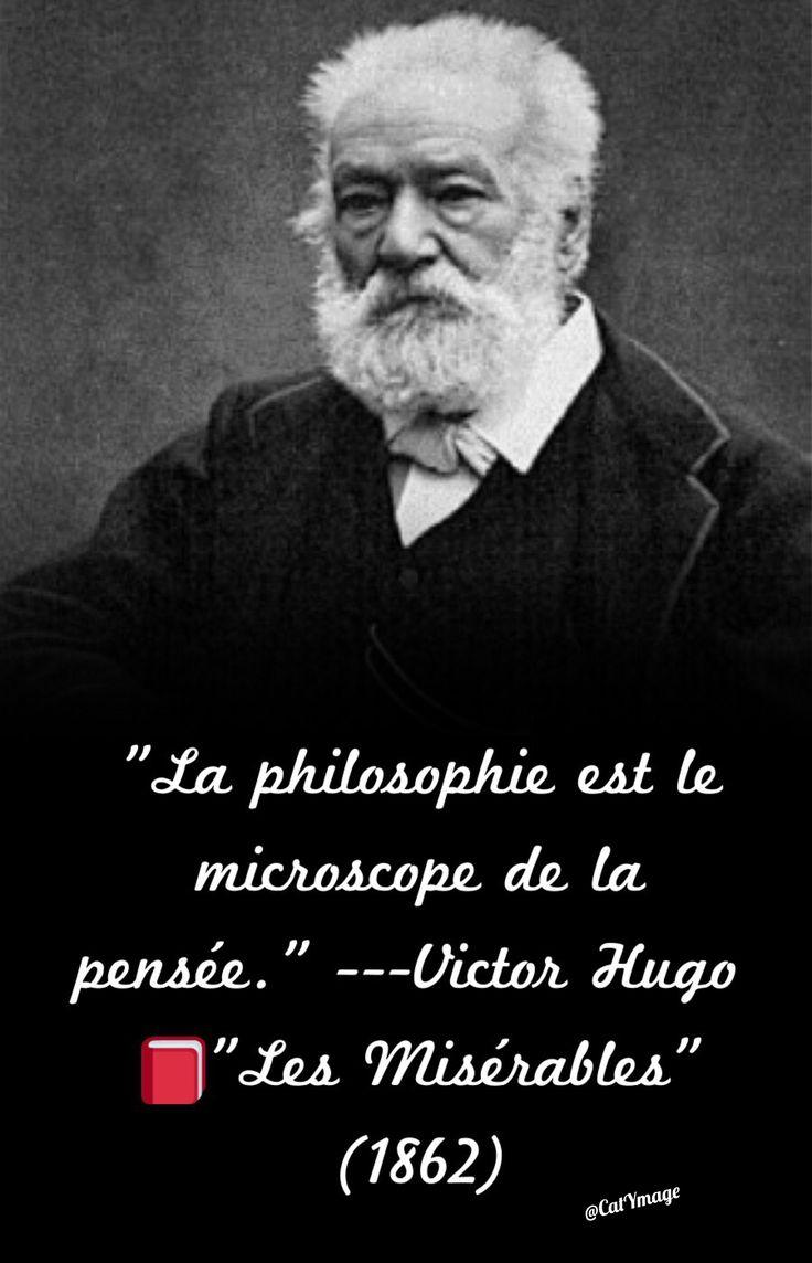 """""""La philosophie est le microscope de la pensée."""" Victor Hugo """"Les Misérables"""" (1862)"""
