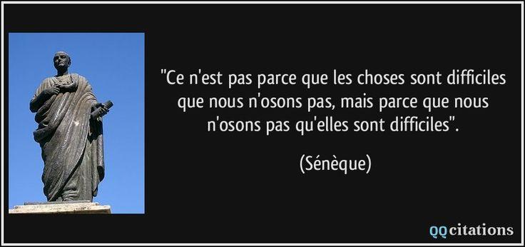 """""""Ce n'est pas parce que les choses sont difficiles que nous n'osons pas, mais parce que nous n'osons pas qu'elles sont difficiles"""". (Sénèque) #citations #Sénèque"""