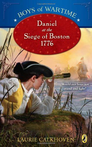 Boys of Wartime: Daniel at the Siege of Boston, 1776 by Laurie Calkhoven.  Set in 1776, this historical novel weaves actual people, places, and events of the Siege of Boston into an engaging fictional narrative. Back matter includes a historical note, a time line, a glossary, a list of historical characters, and a bibliography of recommended reading. A good beginning for the Boys of Wartime series. Grades 4-7.