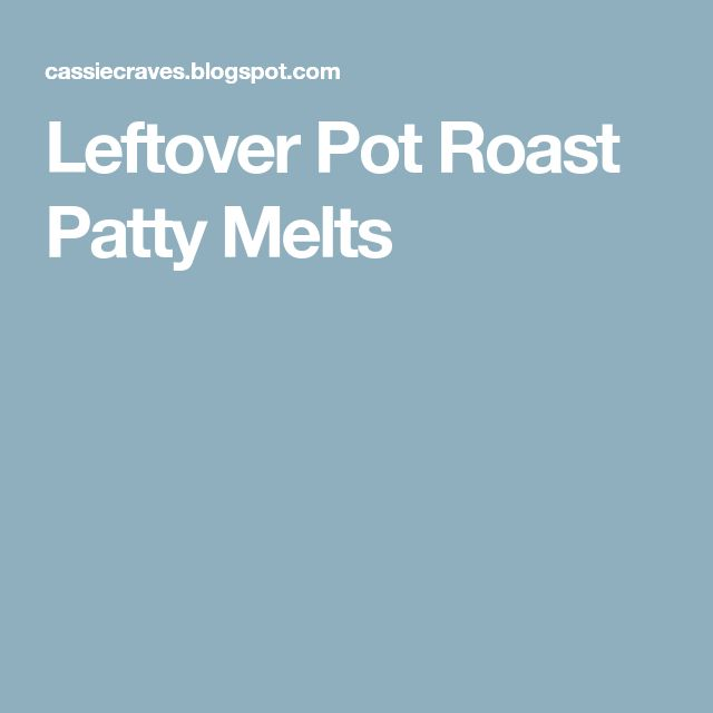 Leftover Pot Roast Patty Melts