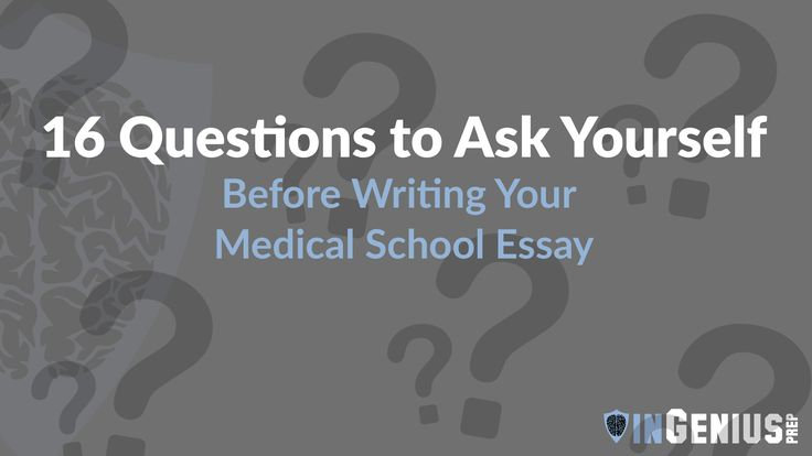 Check out our latest post 16 Questions to Ask Yourself Before Writing Your Medical School Essays - https://blog.ingeniusprep.com/medical-school-essays/