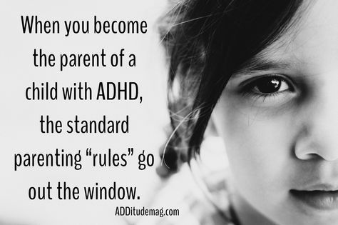 "When you become the parent of a child of ADHD, the standard parenting ""rules"" go out the window. Aim for these 12 rules instead."