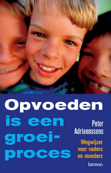 Opvoeden is een groeiproces - Peter Adriaenssens