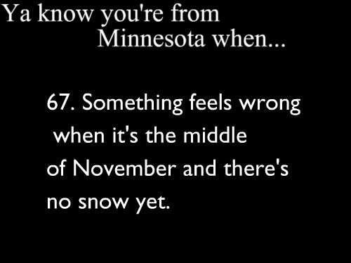 """Oh yah...my high school cross-country ski team used to do """"snow dances"""" in November if it hadn't snowed yet."""