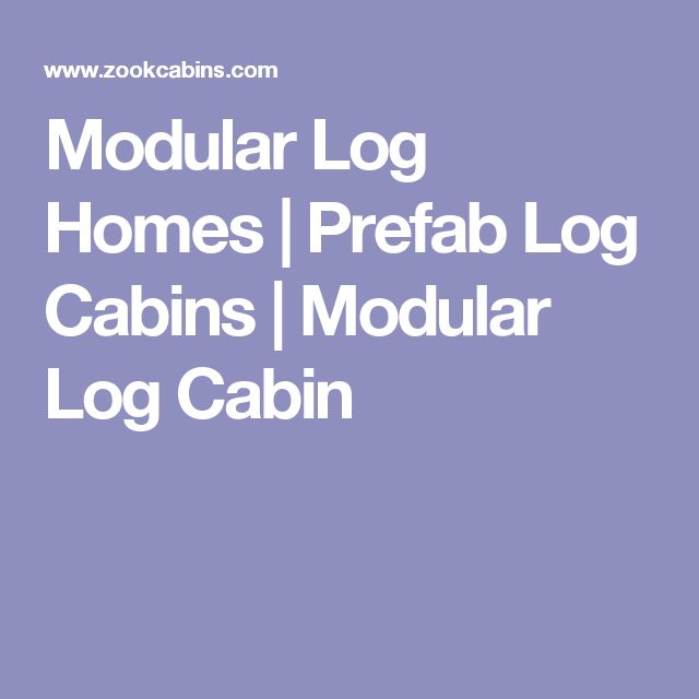 Modular Log Homes | Prefab Log Cabins | Modular Log Cabin