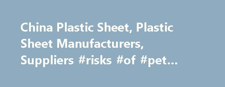 China Plastic Sheet, Plastic Sheet Manufacturers, Suppliers #risks #of #pet #scans http://pet.remmont.com/china-plastic-sheet-plastic-sheet-manufacturers-suppliers-risks-of-pet-scans/  Plastic Sheet Sourcing Guide for Plastic Sheet: As an online chemical database of China Chemicals and Chemical Suppliers, our website provides the chemical community with the most competitive prices on the market by connecting chemical buyers directly with chemical manufacturers in china. Buyers can post…