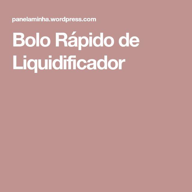 Bolo Rápido de Liquidificador