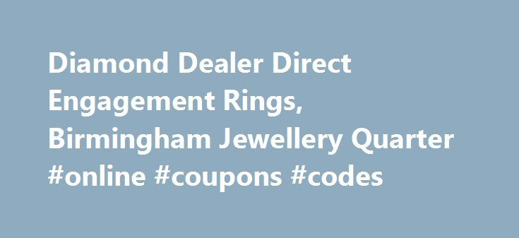Diamond Dealer Direct Engagement Rings, Birmingham Jewellery Quarter #online #coupons #codes http://retail.nef2.com/diamond-dealer-direct-engagement-rings-birmingham-jewellery-quarter-online-coupons-codes/  #diamond retailers # The Leading Jewellery Shop in Birmingham We've spent a long time in the jewellery industry, and that has enabled us to forge relationships with suppliers throughout the world. This means we have access to a massive 70% of the polished diamonds available. If you're…