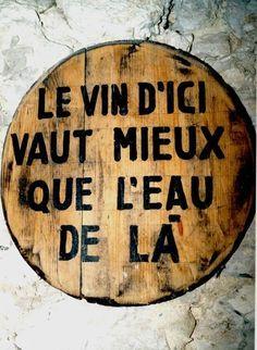 Le vin d'ici vaut mieux que l'eau de la (calembour)